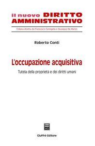 Foto Cover di L' occupazione acquisitiva. Tutela della proprietà e dei diritti umani, Libro di Roberto Conti, edito da Giuffrè