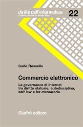 Commercio elettronico. La governance di Internet tra diritto statuale, autodisciplina, soft law e lex mercatoria