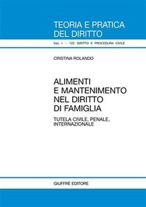 Libro Alimenti e mantenimento nel diritto di famiglia. Tutela civile, penale, internazionale Cristina Rolando