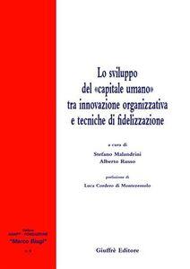 Libro Lo sviluppo del «capitale umano» tra innovazione organizzativa e tecniche di fidelizzazione