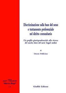 Foto Cover di Discriminazione sulla base del sesso e trattamento preferenziale nel diritto comunitario, Libro di Oreste Pollicino, edito da Giuffrè