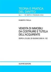 Foto Cover di Vendita di immobili da costruire e tutela dell'acquirente. Dopo il D.Lgs. 20 giugno 2005, n. 122, Libro di Roberto Triola, edito da Giuffrè