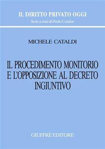 Libro Il procedimento monitorio e l'opposizione al decreto ingiuntivo Michele Cataldi