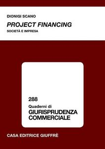 Libro Project financing. Società e impresa Dionigi Scano