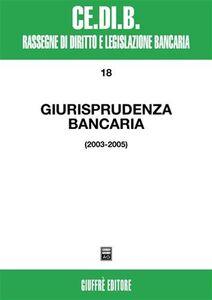 Libro Giurisprudenza bancaria. Impresa, contratti, titoli, disciplina penale, rapporti di lavoro, disciplina fiscale. Anni 2003-2005
