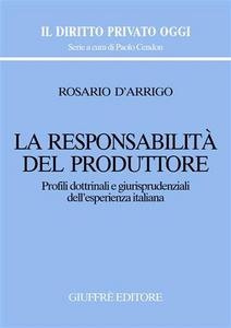 Libro La responsabilità del produttore. Profili dottrinali e giurisprudenziali dell'esperienza italiana Rosario D'Arrigo