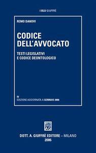 Libro Codice dell'avvocato. Testi legislativi e codice deontologico Remo Danovi