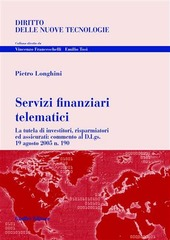 Servizi finanziari telematici. La tutela di investitori, risparmiatori ed assicurati: commento al D.Lgs. 19 agosto 2005 n. 190
