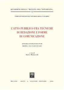 Foto Cover di L' atto pubblico fra tecniche di redazione e forme di comunicazione. Atti del Convegno di studi (Tropea, 10-11 giugno 2005), Libro di  edito da Giuffrè