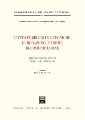 L' atto pubblico fra tecniche di redazione e forme di comunicazione. Atti del Convegno di studi (Tropea, 10-11 giugno 2005)