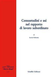 Foto Cover di Consuetudini e usi nel rapporto di lavoro subordinato, Libro di Lucia Valente, edito da Giuffrè