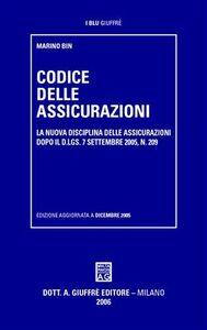 Libro Codice delle assicurazioni. La nuova disciplina delle assicurazioni dopo il D.Lgs. 7 settembre 2005, n. 209 Marino Bin