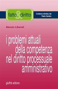 Libro I problemi attuali della competenza nel diritto processuale amministrativo Alessio Liberati