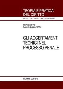 Gli accertamenti tecnici nel processo penale - Mario Conte,Raimondo Loforti - copertina