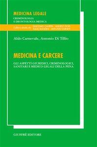 Libro Medicina e carcere. Gli aspetti giuridici, criminologici, sanitari e medico-legali della pena Aldo Carnevale , Antonio Di Tillio