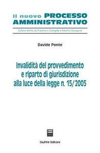 Libro Invalidità del provvedimento e riparto di giurisdizione alla luce della Legge n. 15/2005 Davide Ponte