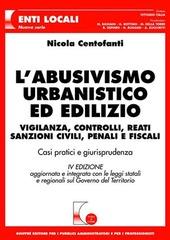 L' abusivismo urbanistico ed edilizio. Vigilanza, controlli, reati, sanzioni civili, penali e fiscali. Casi pratici e giurisprudenza