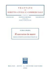 Foto Cover di Il soccorso in mare. Profili contrattuali ed extracontrattuali, Libro di Guido Camarda, edito da Giuffrè