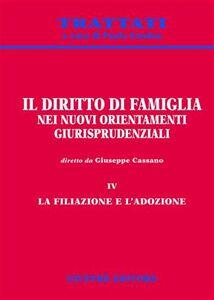 Libro Il diritto di famiglia nei nuovi orientamenti giurisprudenziali. Vol. 4: La filiazione e l'adozione.