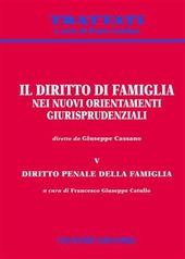 Il diritto di famiglia nei nuovi orientamenti giurisprudenziali. Vol. 5: Diritto penale della famiglia.
