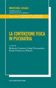 Foto Cover di La contenzione fisica in psichiatria, Libro di  edito da Giuffrè