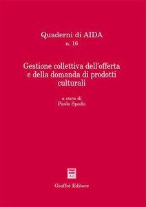 Libro Gestione collettiva dell'offerta e della domanda di prodotti culturali