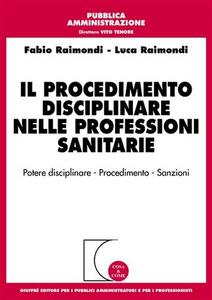 Libro Il procedimento disciplinare nelle professioni sanitarie Fabio Raimondi , Luca Raimondi