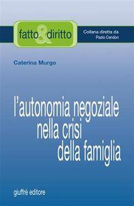 Libro L' autonomia negoziale nella crisi della famiglia Caterina Murgo