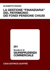 Libro La gestione «finanziaria» del patrimonio dei fondi pensione chiusi Elisabetta Righini