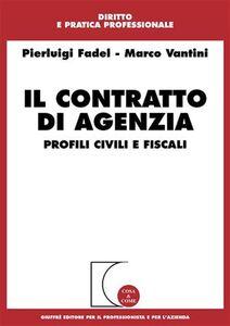 Libro Il contratto di agenzia. Profili civili e fiscali Pierluigi Fadel , Marco Vantini