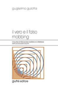 Libro Il vero e il falso mobbing Guglielmo Gulotta