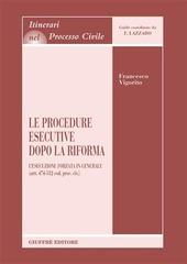 Le procedure esecutive dopo la riforma. L'esecuzione forzata in generale (artt. 474-512 Cod. proc. civ.)