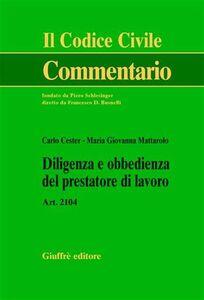 Libro Diligenza e obbedienza del prestatore di lavoro. Art. 2104 Carlo Cester , M. Giovanna Mattarolo
