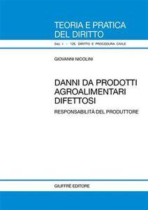 Foto Cover di Danni da prodotti agroalimentari difettosi. Responsabilità del produttore, Libro di Giovanni Nicolini, edito da Giuffrè