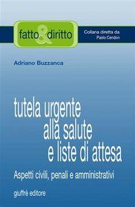 Libro Tutela urgente alla salute e liste di attesa. Aspetti civili, penali e amministrativi Adriano Buzzanca