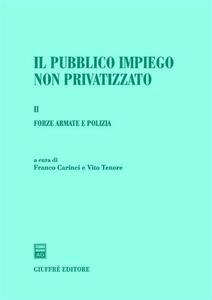 Il pubblico impiego non privatizzato. Vol. 1: Forze armate e polizia.