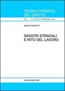 Libro Sinistri stradali e rito del lavoro Marco Rossetti