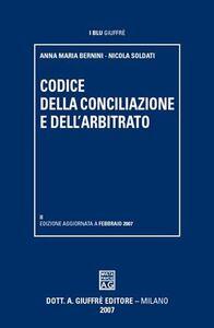 Libro Codice della conciliazione e dell'arbitrato Anna M. Bernini , Nicola Soldati