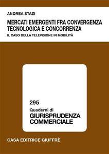 Foto Cover di Mercati emergenti fra convergenza tecnologica e concorrenza, Libro di Andrea Stazi, edito da Giuffrè