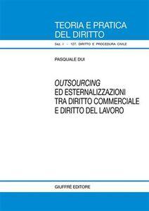 Libro Outsourcing ed esternalizzazioni tra diritto commerciale e diritto del lavoro Pasquale Dui