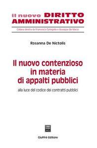Libro Il nuovo contenzioso in materia di appalti pubblici. Alla luce del codice dei contratti pubblici Rosanna De Nictolis
