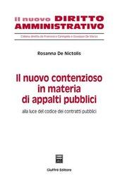 Il nuovo contenzioso in materia di appalti pubblici. Alla luce del codice dei contratti pubblici