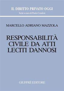 Libro Responsabilità civile da atti leciti dannosi Marcello A. Mazzola
