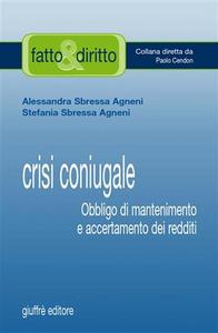 Libro Crisi coniugale. Obbligo di mantenimento e accertamento dei redditi Alessandra Sbressa Agneni , Stefania Sbressa Agneni