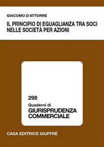 Libro Il principio di eguaglianza tra soci nelle società per azioni Giacomo D'Attorre