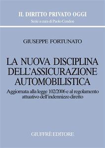 La nuova disciplina dell'assicurazione automobilistica. Aggiornata alla Legge 102/2006 e al regolamento attuativo dell'indennizzo diretto