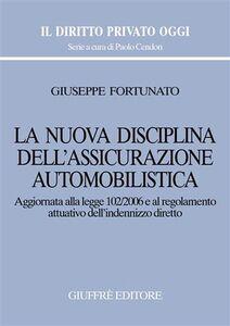 Libro La nuova disciplina dell'assicurazione automobilistica. Aggiornata alla Legge 102/2006 e al regolamento attuativo dell'indennizzo diretto Giuseppe Fortunato