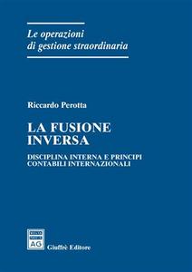 Libro La fusione inversa. Disciplina interna e principi contabili internazionali Riccardo Perotta