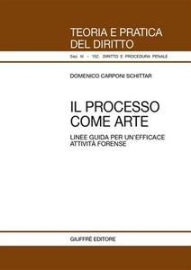 Il processo come arte. Linee guida per un'efficace attività forense - Domenico Carponi Schittar - copertina