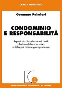 Libro Condominio e responsabilità. Repertorio di casi concreti risolti alla luce della normativa e della più recente giurisprudenza Germano Palmieri
